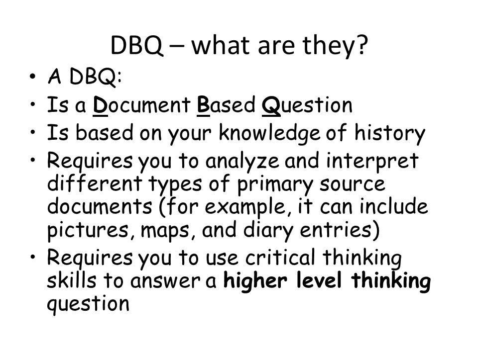 DBQs What the heck are they?. DBQ – what are they? A DBQ: Is a ...