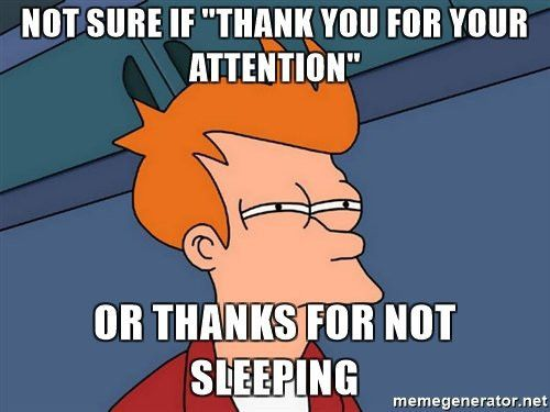 "Not sure if ""Thank you for your attention"" or thanks for not ..."