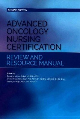 Advanced Oncology Nursing Certification Review and Resource Manual ...