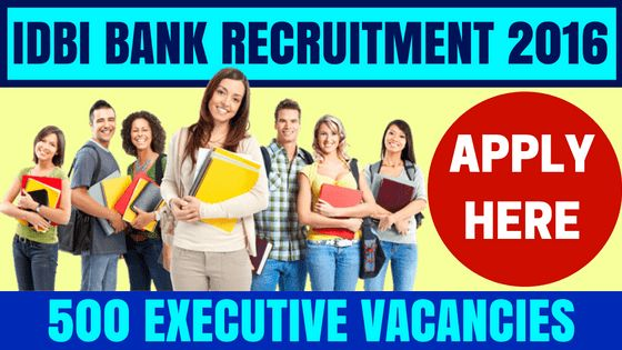 IDBI Bank Recruitment 2016 - Apply Online (500 Executive Posts Vacant)