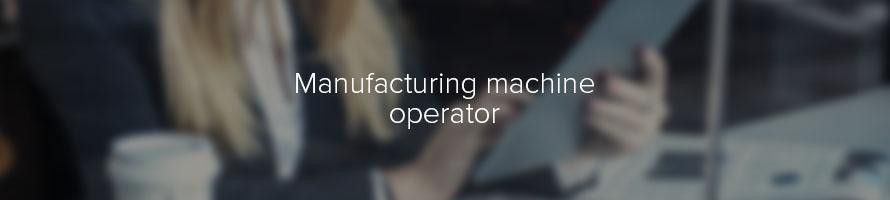 Manufacturing machine operator: job description | TARGETjobs