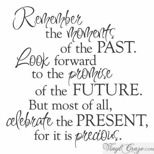 Remember the moments of the past, look forward to the promise of ...