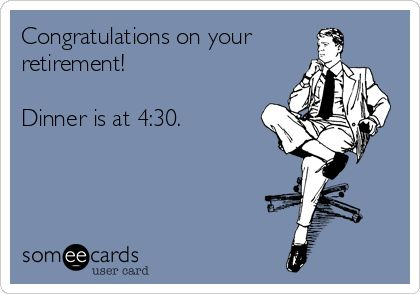 Congratulations On Your Retirement! Dinner Is At 4:30.   Farewell ...