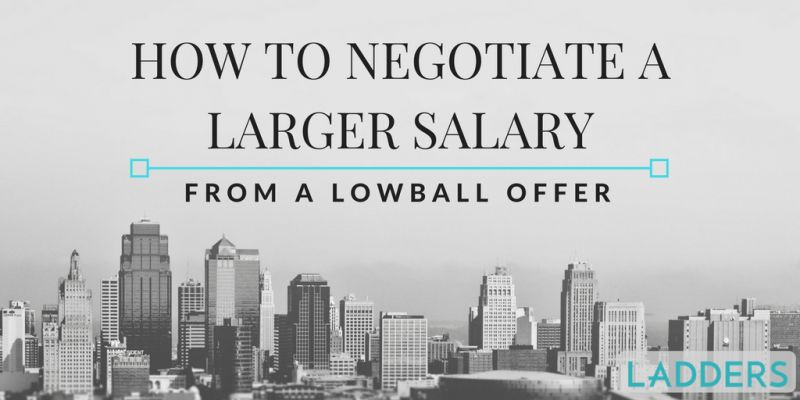How to Negotiate a Larger Salary from a Lowball Offer | Ladders