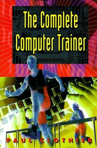 The Complete Computer Trainer by Paul Clothier