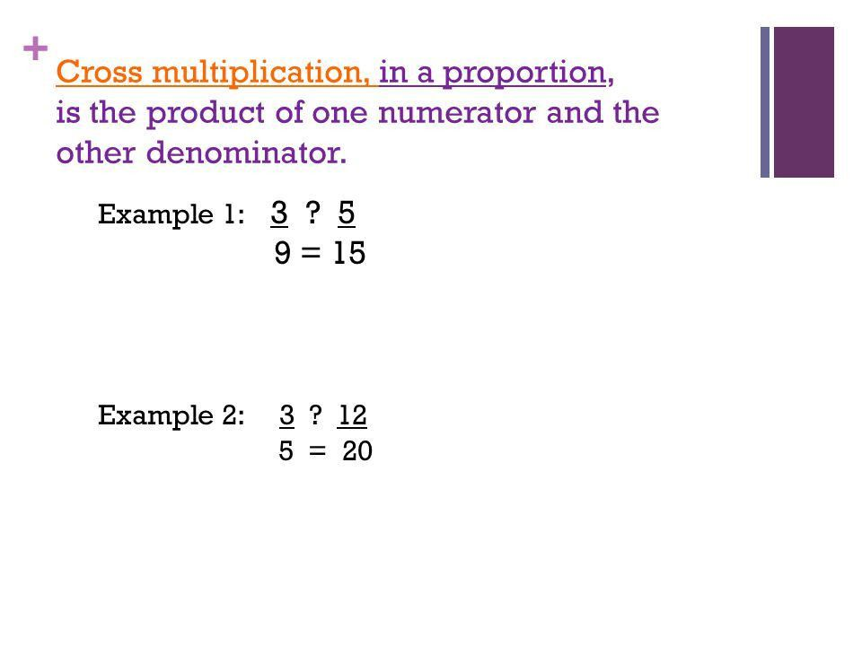 Cross Multiplication Objective: We will learn to use cross ...