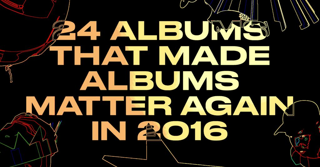 24 Albums That Made Albums Matter Again In 2016 | The FADER