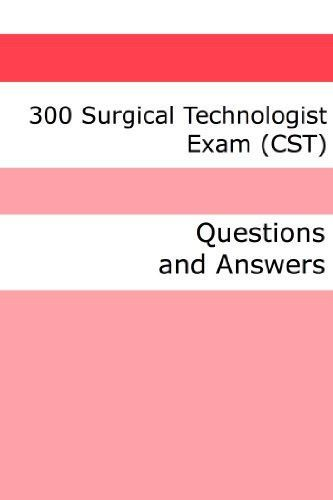 300 Surgical Technologist Exam (CST) (Questions and Answers) by ...