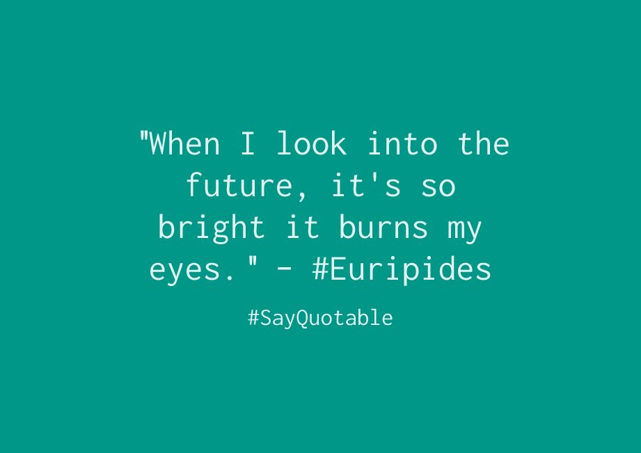 "Quote About ""When I look into the future, it's so bright it burns ..."