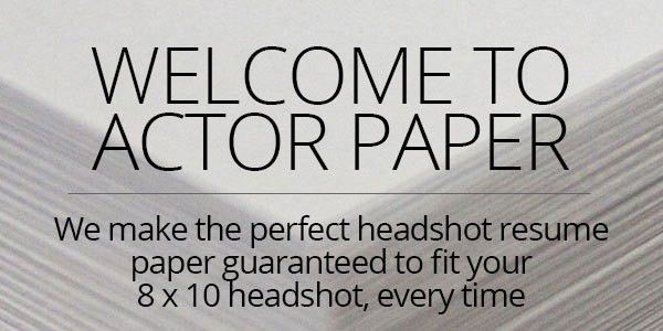 Actor Paper | Home of the Best 8 x 10 Headshot Resume Paper
