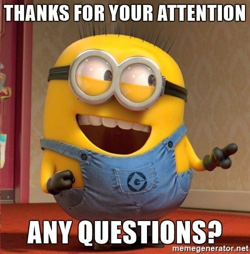 Thanks for your attention Any questions? - dave le minion | Meme ...