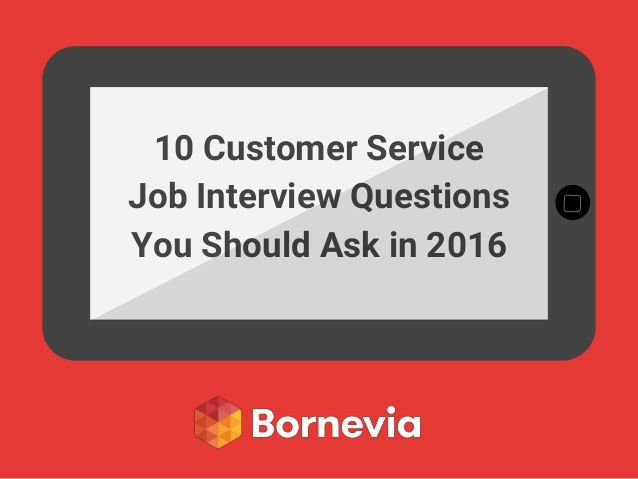 Customer Service Job Interview Questions You Should Ask in 2016