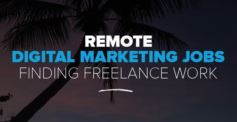 Remote Digital Marketing Jobs: 15+ Resources for Finding Freelance ...