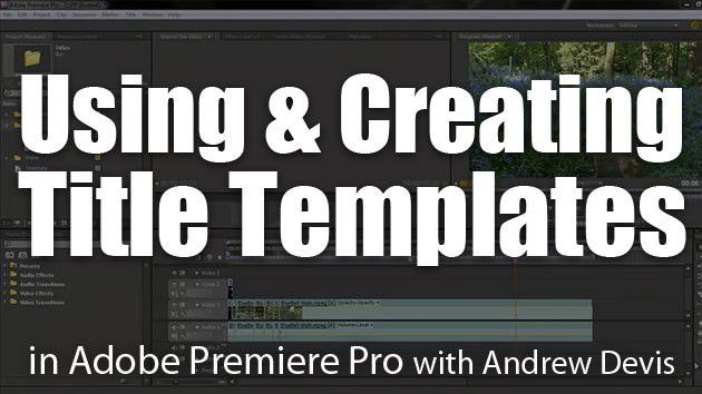 Using & Creating Title Templates : Adobe Premiere Pro Tutorial