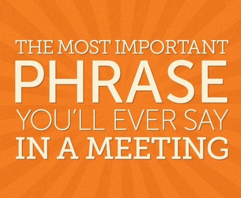 The Most Important Phrase You'll Ever Say in a Meeting | Dave ...