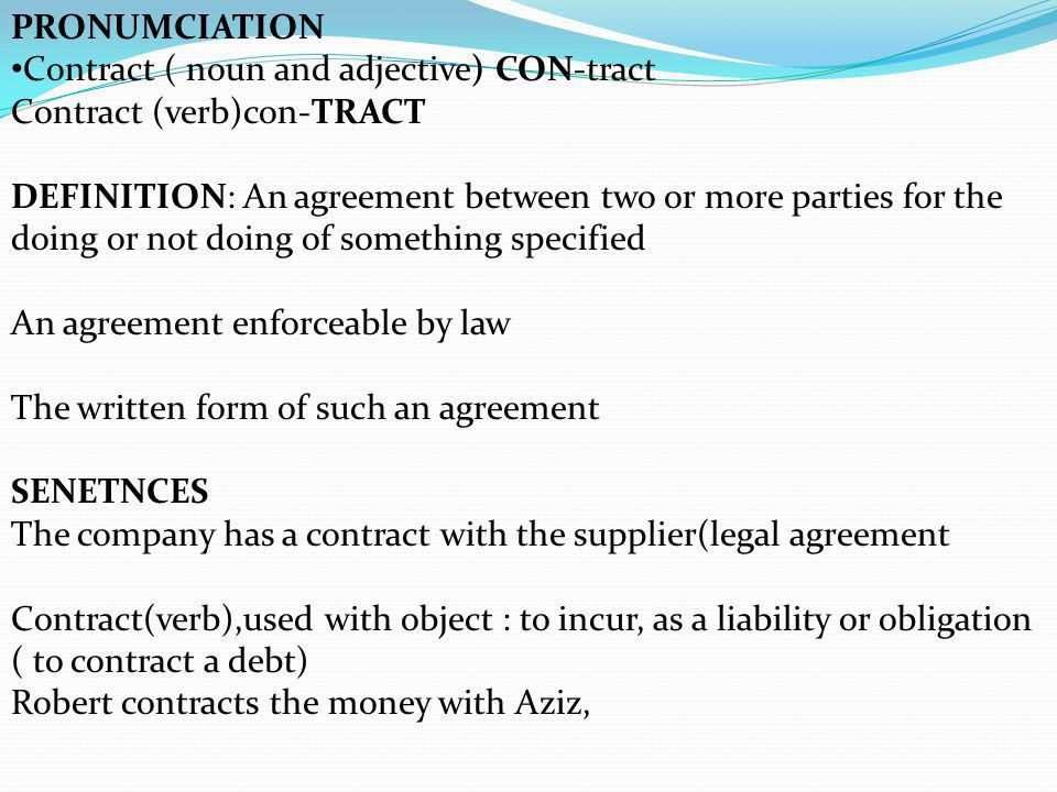 PRONUMCIATION Contract ( noun and adjective) CON-tract Contract ...
