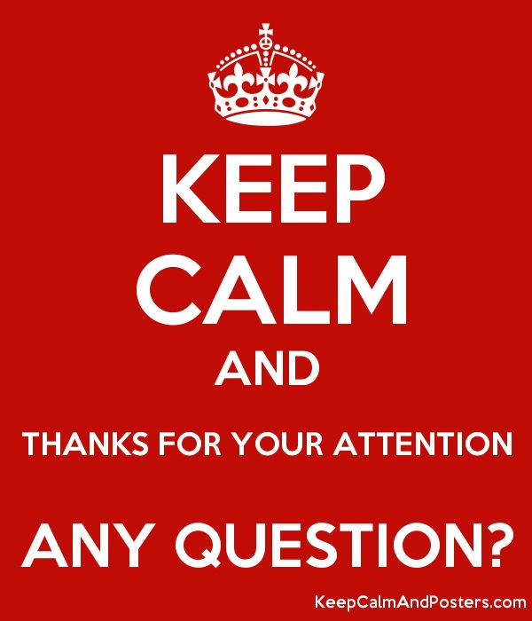 KEEP CALM AND THANKS FOR YOUR ATTENTION ANY QUESTION? - Keep Calm ...