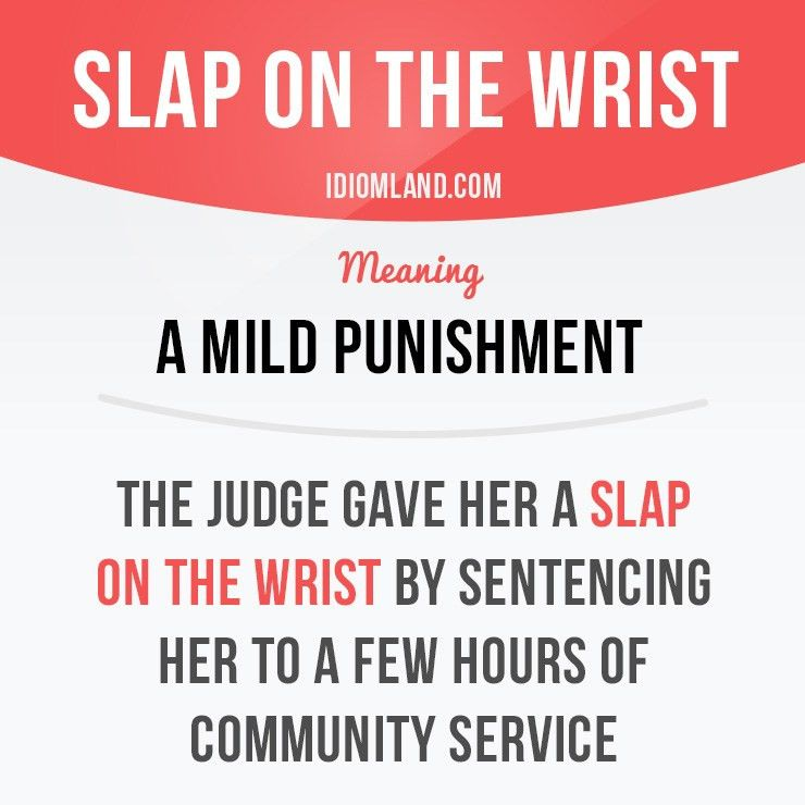 Idiom: Slap on the wrist - a mild punishment. Example: The judge ...