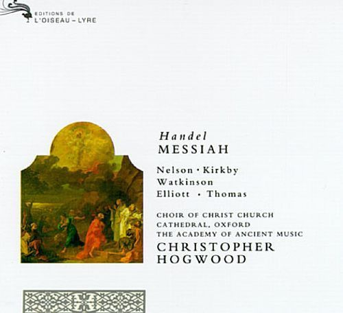 Handel: Messiah - Christopher Hogwood, Emma Kirkby, Judith Nelson ...