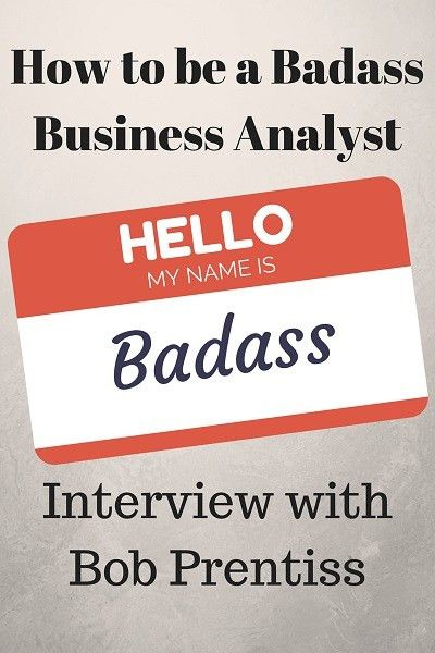 MBA007: How to be a Badass Business Analyst - Interview with Bob ...