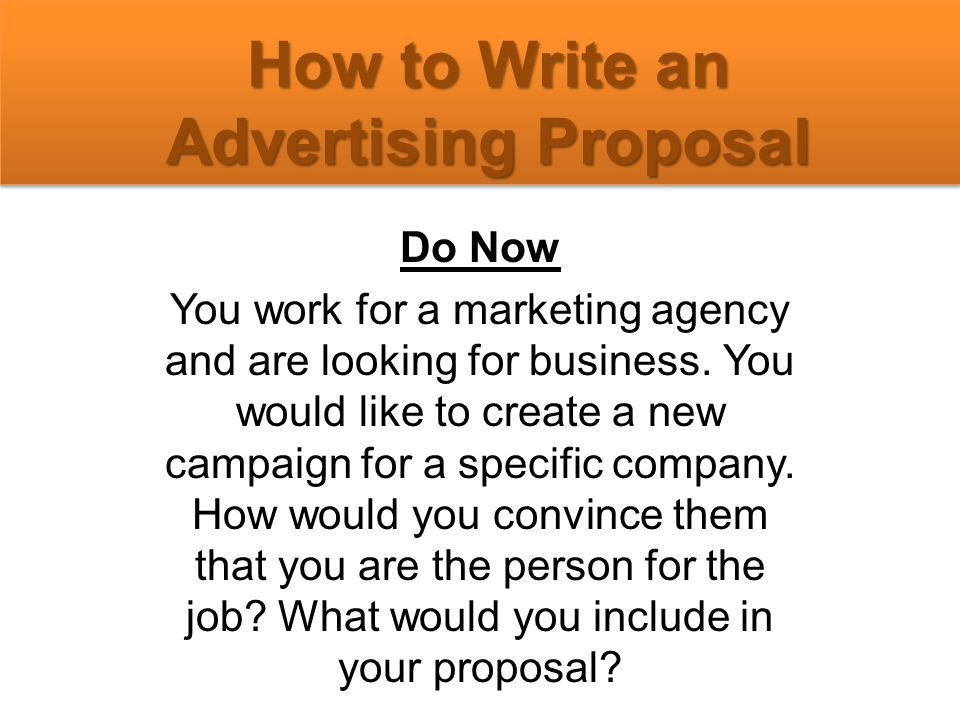 How to Write an Advertising Proposal Do Now You work for a ...