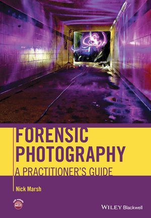 Wiley: Forensic Photography: A Practitioner's Guide - Nick Marsh