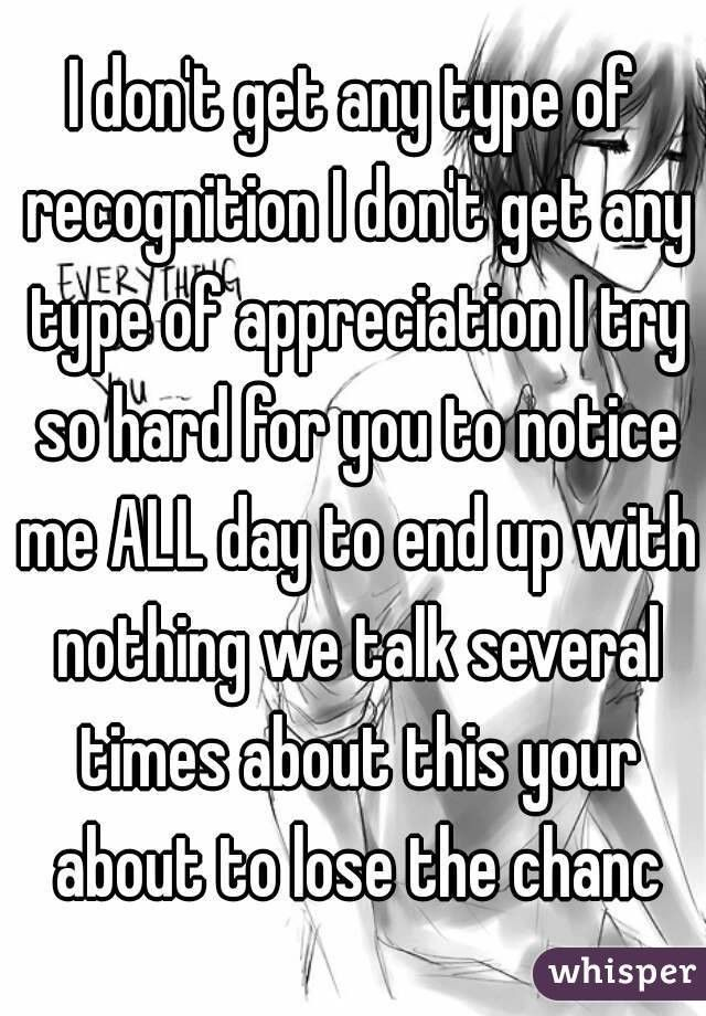 I don't get any type of recognition I don't get any type of ...