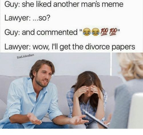 Guy She Liked Another Man's Meme Lawyer So? 100 100 Guy and ...