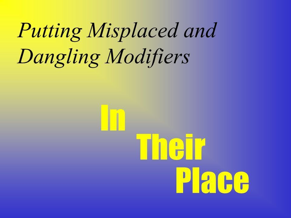 Putting Misplaced and Dangling Modifiers In Their Place. - ppt ...