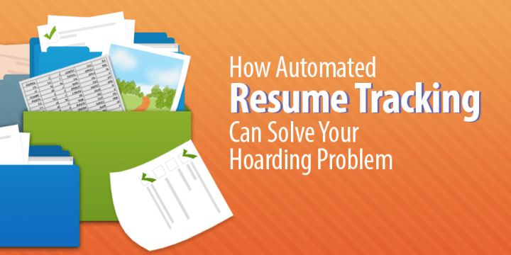 How Automated Resume Tracking Can Solve Your Resume Hoarding ...