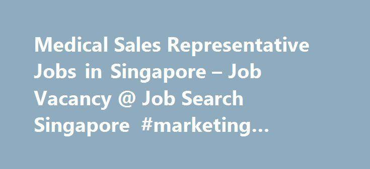Medical Sales Representative Jobs in Singapore – Job Vacancy @ Job ...