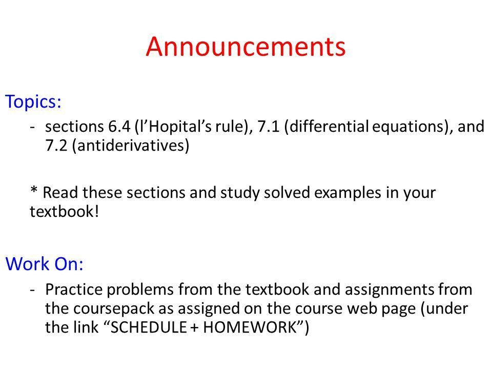 Announcements Topics: -sections 6.4 (l'Hopital's rule), 7.1 ...