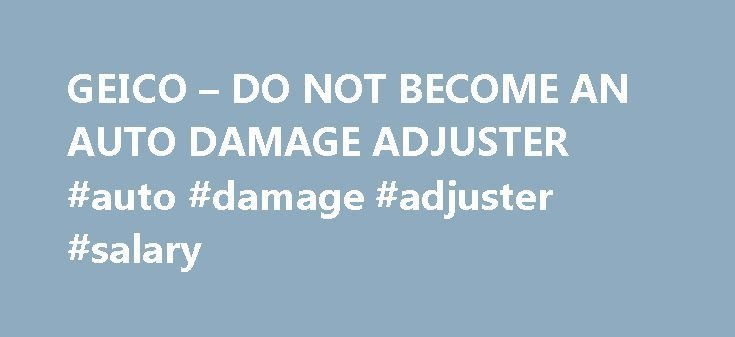 GEICO – DO NOT BECOME AN AUTO DAMAGE ADJUSTER #auto #damage ...