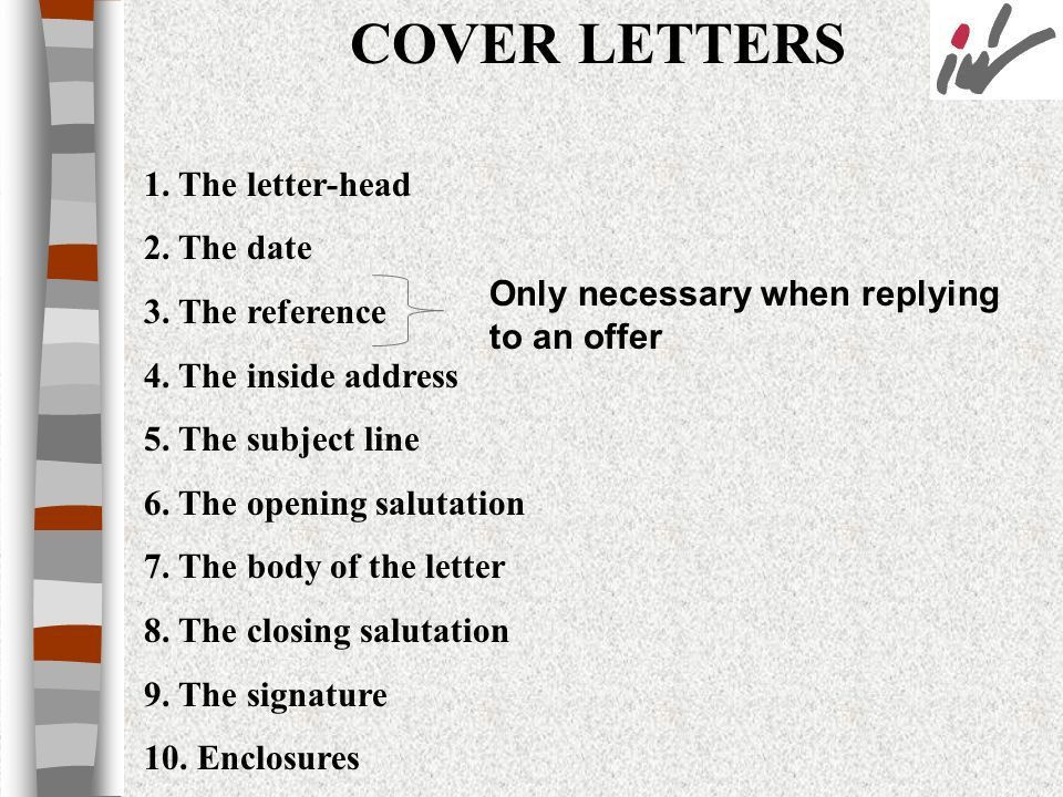 COVER LETTERS 1. The letter-head 2. The date 3. The reference ...