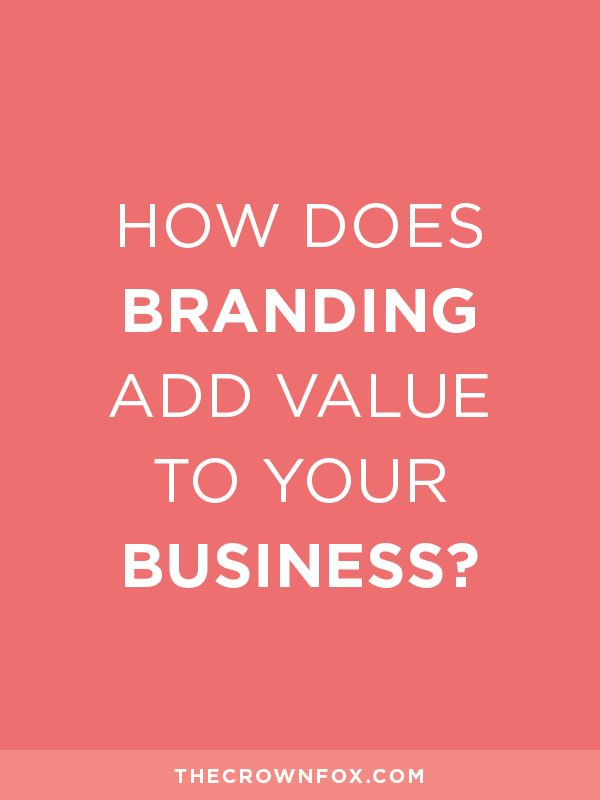 How Does Branding Add Value To Your Business? — TheCrownFox ...