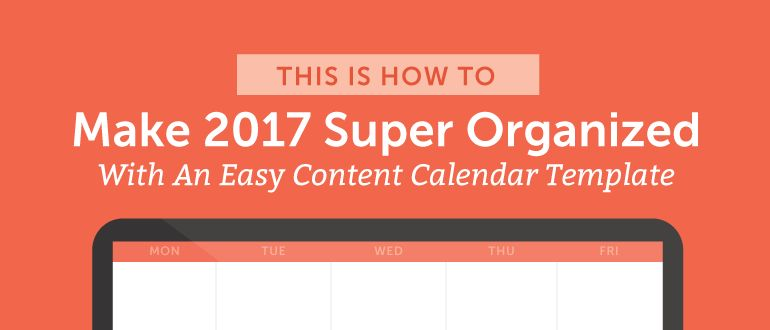 2017 Content Calendar Template: Stay Organized All Year - CoSchedule