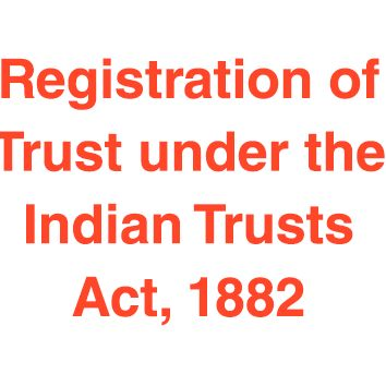 Procedure for Registration of Trust under the Indian Trusts Act 1882
