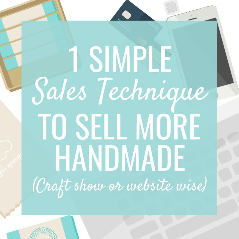 1 Simple Sales Technique to Sell More Handmade - Made Urban