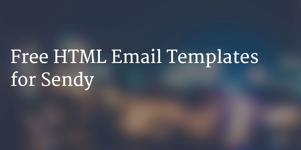 Use these Free HTML Email Templates for Sendy