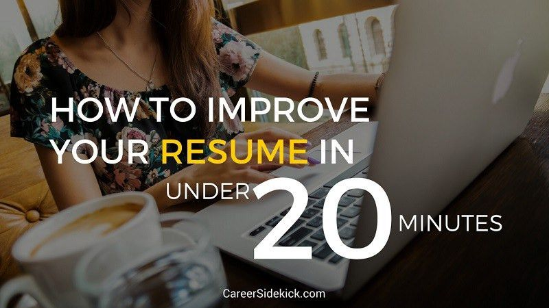 How To Improve Your Resume (In Under 20 Minutes) • Career Sidekick