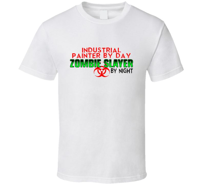 Painter By Day Zombie Slayer By Night Halloween Job T Shirt