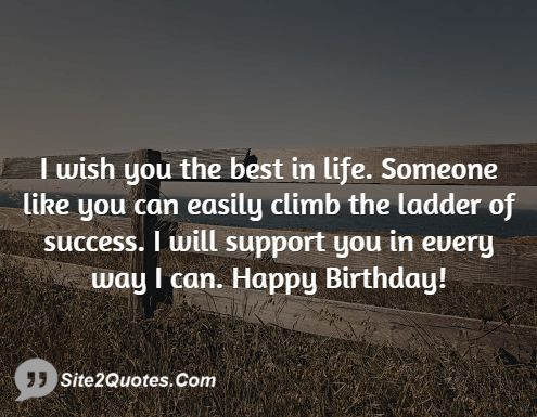 I wish you the best in life someone like you can easily climb the ...