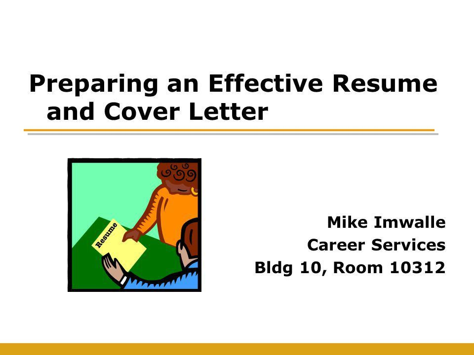 Preparing an Effective Resume and Cover Letter Mike Imwalle Career ...