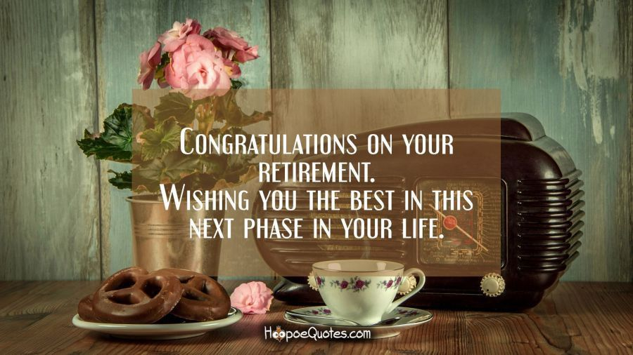 Congratulations on your retirement. Wishing you the best in this ...