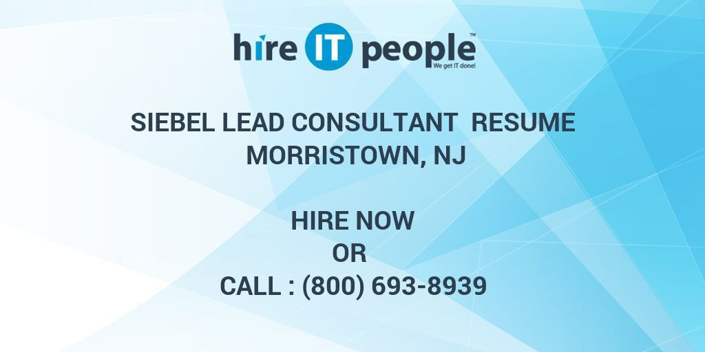 Siebel Lead Consultant Resume Morristown, NJ - Hire IT People - We ...
