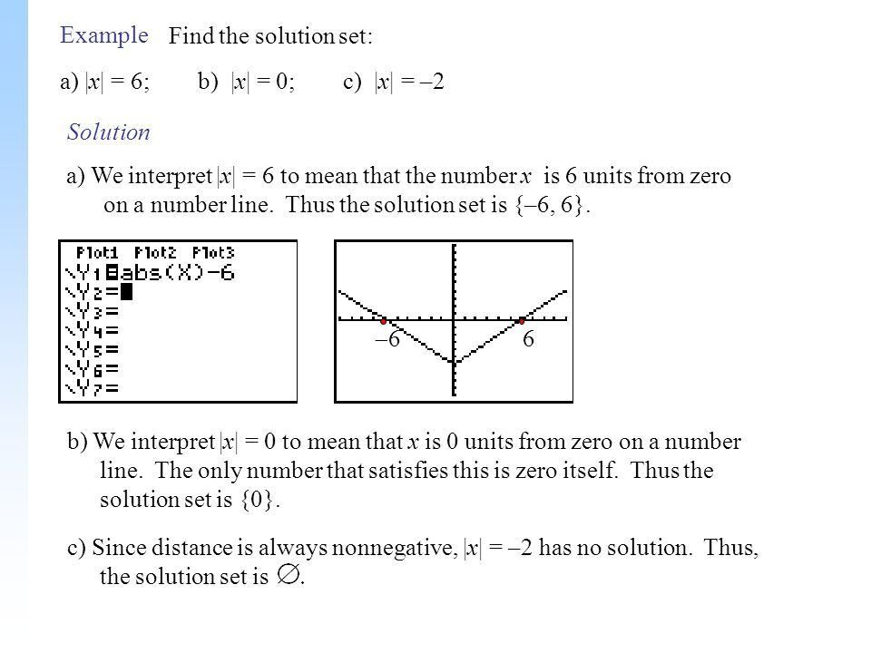 Type Example Solution Example Find the solution set: a) |x| = 6; b ...