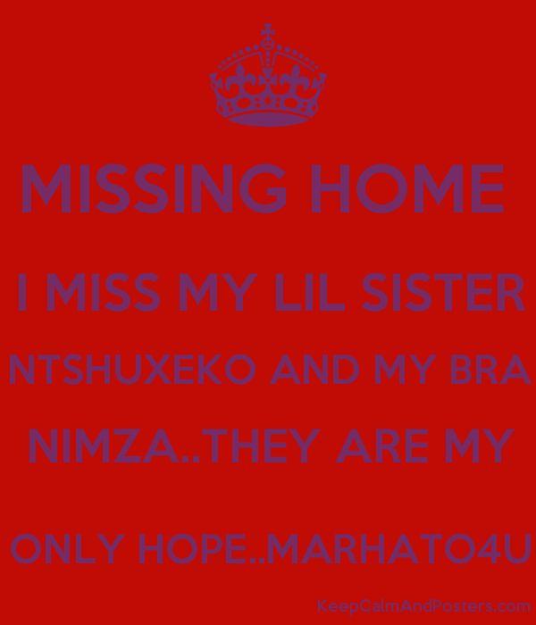 MISSING HOME I MISS MY LIL SISTER NTSHUXEKO AND MY BRA NIMZA..THEY ...