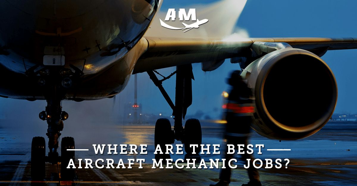 Where Are The Best Aircraft Mechanic Jobs? - AIM Blog | AIM Blog