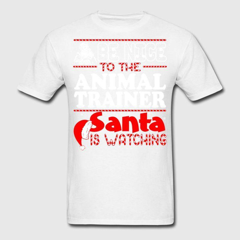 Be Nice To Animal Trainer Santa Watching Christmas T-Shirt ...