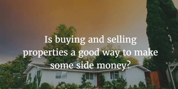 Is buying and selling properties a good way to make some side ...